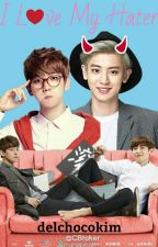 I Love My Hater [Chanbaek] by Delchocokim