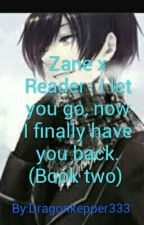 Zane x Reader Part Two- I Let You Go, Now I Finally Got You Back by Dragonkepper333