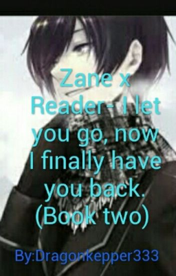 Zane x Reader Part Two- I Let You Go, Now I Finally Got You Back