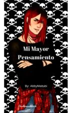 Mi Mayor Pensamiento -Editando by AbbyMattubi