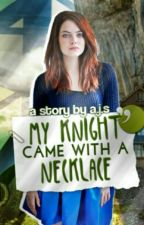 My Knight Came With A Necklace [DRAFT] by Rebelliousox