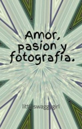 Amor, pasion y fotografia. by littleswaggygirl