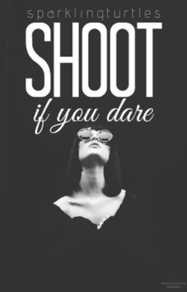 Shoot! If you dare