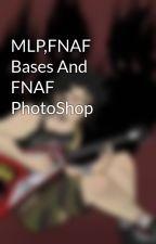 MLP,FNAF Bases And FNAF PhotoShop by StupidDemonBunny