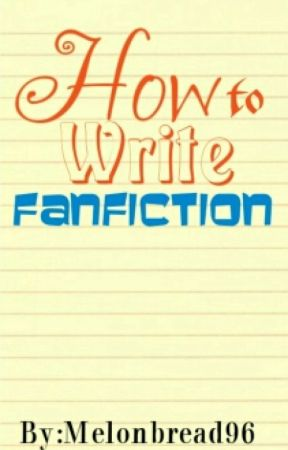 How to Write Fanfiction by Melonbread96