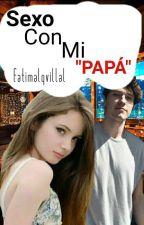 Sexo Con Mi Papa by fatimalqvillal
