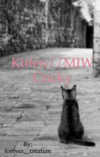 Kitten// MIW Cricky  by forever__creature