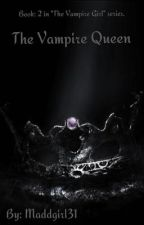 The Vampire Queen #2 in series by Maddgirl31