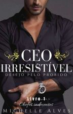 O C.E.O irresistível -- livro 1 Chefes Indecentes ( completo ) by Miihalvs21