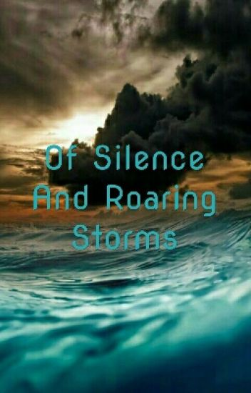 Of Silence And Roaring Storms