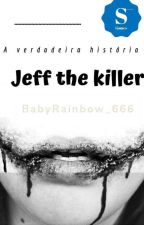 A verdadeira história de JEFF THE KILLER by BabyRainbow_666
