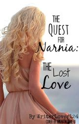 The Quest for Narnia: The Lost Love by madness124