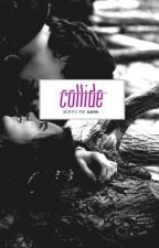 Collide by memoriesinblack