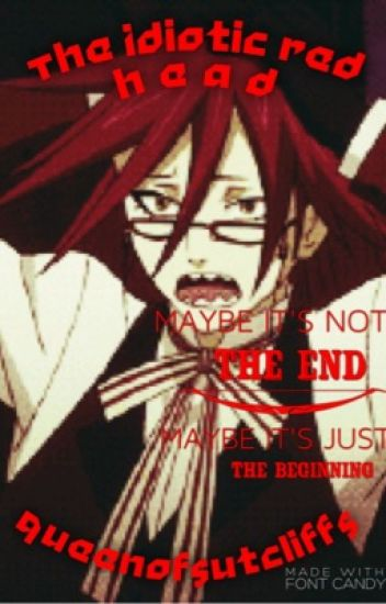 The Idiotic Red Head ( Grell Sutcliff x Reader )