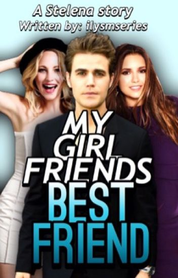 My Girlfriends Best friend - Stelena