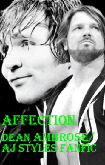 Affection (Dean Ambrose/AJ Styles FanFiction)