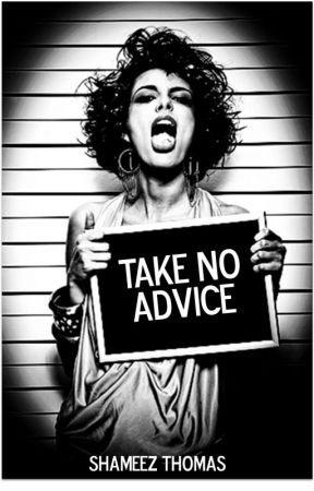 Take No Advice  by ShameezThomas