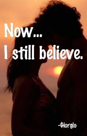 Now... I still believe.