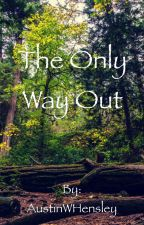 The Only Way Out by AustinWHensley