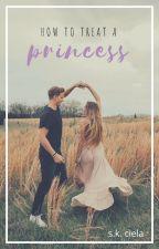 How To Treat A Princess by Ciela126