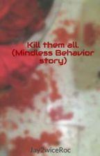 Kill them all. (Mindless Behavior story) by Jay2wiceRoc