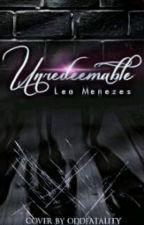 Unredeemable (#Wattys2016) [On Hold] by LeaMenezes