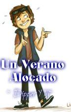 Un Verano Alocado.. [Dipper Y Tú] by BubbleGirlBubble