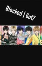 Blocked | Got7 by Igot7_crybaby