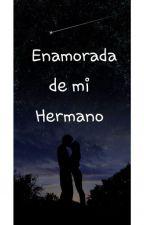 Enamorada de mi Hermano  by Novelas_Dylan
