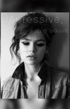 <<Dépressive, il m'a sauvé. >> {Terminé} by QueencessLI