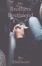 Brothers Bestfriend by EllaDacres