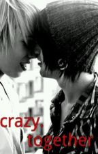 Crazy. Together  BxB  by QueenForaaDaay