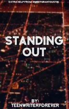 Standing Out by TeenWriterForever