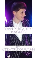 Dan Howell x Reader Imagines  by WideWorldOfAutumn
