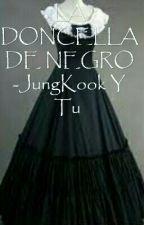LA DONCELLA DE NEGRO -JungKook Y Tu  by Kana12Kawaii