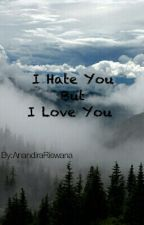 I HATE YOU BUT I LOVE YOU by AnandiraRiswana