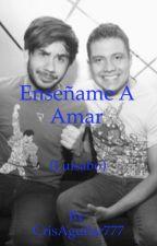 """Enséñame a amar"" (Luisabo)  by CrisAguilar777"