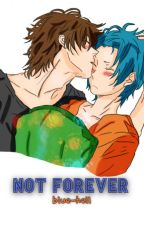 Not Forever - No todo es de color rosa [Kenlexy] [T2NowForever] by blue-hell