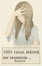 1001 rzeczy, których nie rozumiem. by JojoZelek