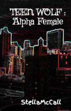 TEEN WOLF : Alpha Female by StellaMcCall