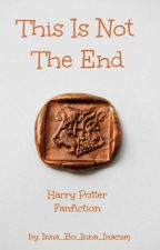This Is Not The End || Harry Potter Fanfiction {powieść pisana na nowo} by Inna_Bo_Inna_Inaczej