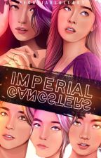 Imperial Gangsters #Wattys2016 by Andrea_Nicute13