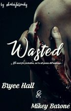 Wasted (B.H/M.B Fanfic) by chilloutemily
