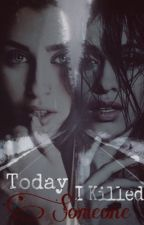 Today I Killed Someone // Camren by AllysWife