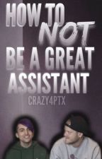 How To NOT Be A Great Assistant by Crazy4PTX