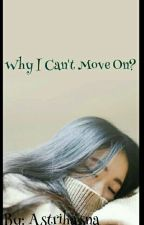 Why I Can't Move On? by Astrihasna