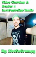 Video Chatting: A Reader X JackSepticEye Facfiction by notsogrumpy