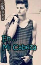 En Mi Cabeza Primeira Temporada by MillyMateo6