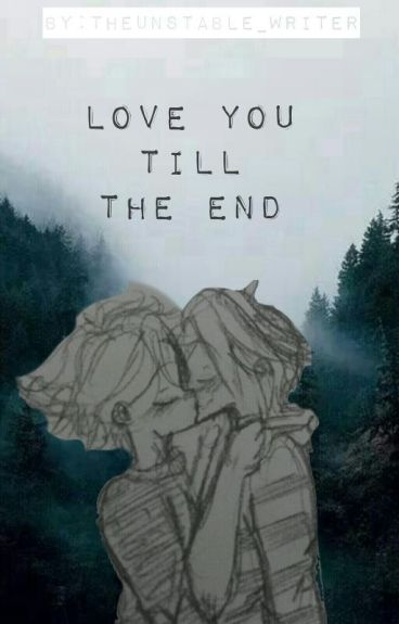 |~•Love You Till The End•~| {Book 2 Of The Silent One Garrance}