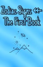 Zodiac Signs ↞ The First Book by XBluexStarX